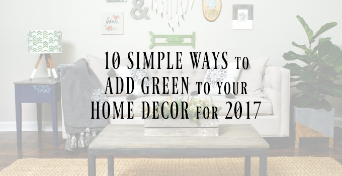 Home Decor: 10 Simple, Affordable Changes to Make in 2017
